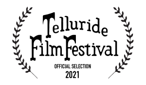Telluride Film Festival Official Selection 2021